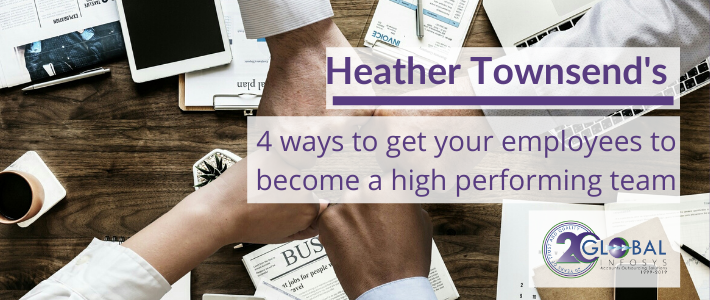 4 ways to get your employees to become a high performing team